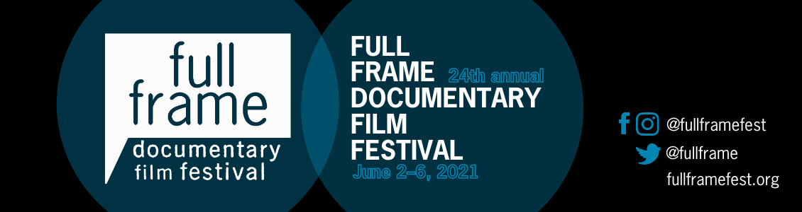 Full Frame Documentary Film Festival June 2-6 2021